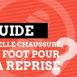 Guide : Quelle chaussure de foot pour la reprise ?