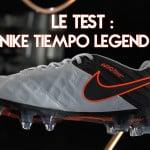Découverte et test de la Nike Tiempo Legend 6