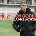 Entretien avec Jon Goodman, l'entraîneur de la Nike Academy