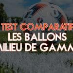 Test comparatif de ballons de milieu de gamme
