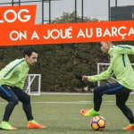 Vlog #6 – On a joué au FC Barcelone